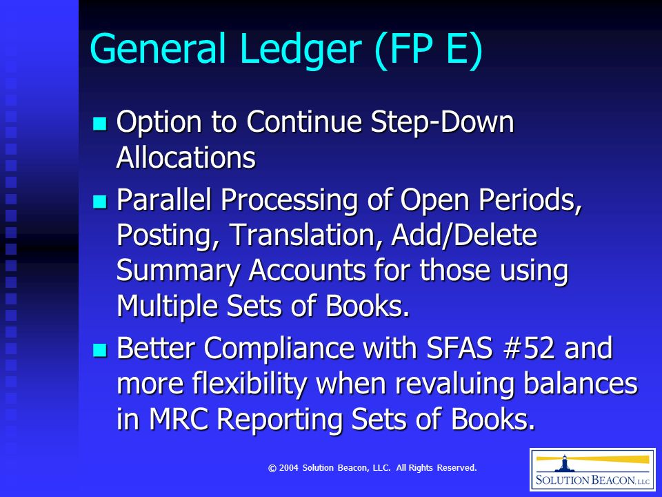 © 2004 Solution Beacon, LLC. All Rights Reserved. General Ledger (FP E) Option to Continue Step-Down Allocations Option to Continue Step-Down Allocati