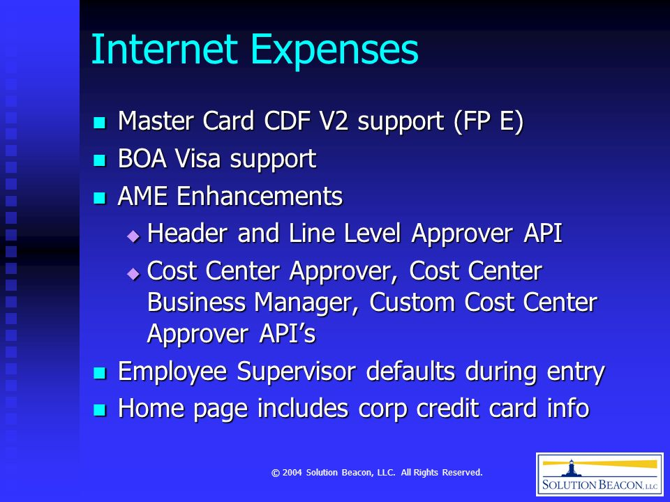 © 2004 Solution Beacon, LLC. All Rights Reserved. Internet Expenses Master Card CDF V2 support (FP E) Master Card CDF V2 support (FP E) BOA Visa suppo