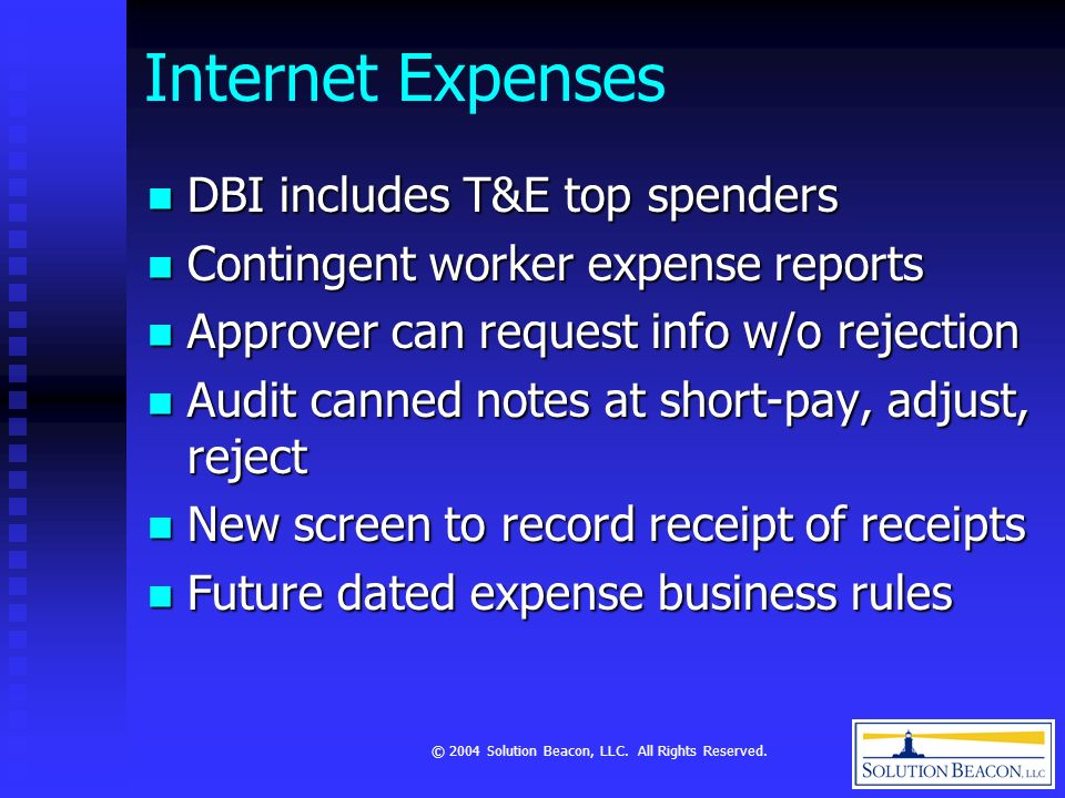 © 2004 Solution Beacon, LLC. All Rights Reserved. Internet Expenses DBI includes T&E top spenders DBI includes T&E top spenders Contingent worker expe