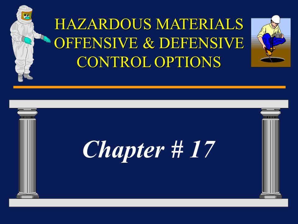 HAZARDOUS MATERIALS OFFENSIVE & DEFENSIVE CONTROL OPTIONS Chapter # 17