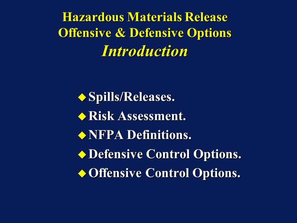 Hazardous Materials Release Offensive & Defensive Options Introduction Spills/Releases. Spills/Releases. Risk Assessment. Risk Assessment. NFPA Defini