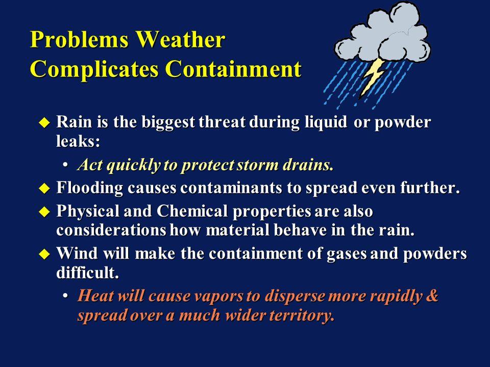 Rain is the biggest threat during liquid or powder leaks: Rain is the biggest threat during liquid or powder leaks: Act quickly to protect storm drains.Act quickly to protect storm drains.