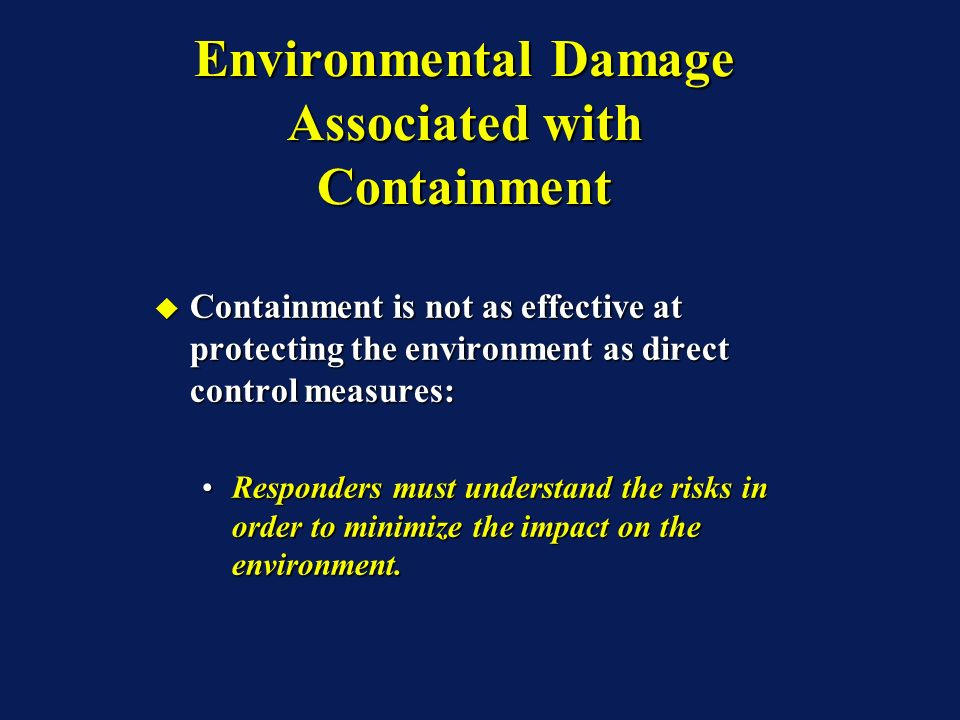 Containment is not as effective at protecting the environment as direct control measures: Containment is not as effective at protecting the environmen