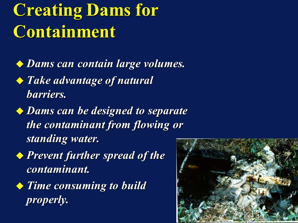 Dams can contain large volumes. Dams can contain large volumes.