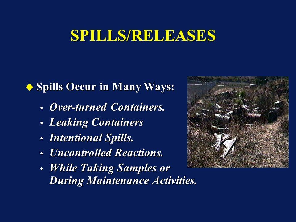 SPILLS/RELEASESSPILLS/RELEASES Spills Occur in Many Ways: Spills Occur in Many Ways: Over-turned Containers. Over-turned Containers. Leaking Container