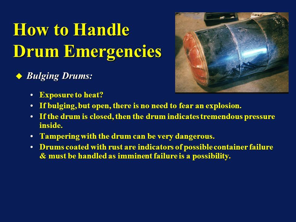 Bulging Drums: Bulging Drums: Exposure to heat?Exposure to heat? If bulging, but open, there is no need to fear an explosion.If bulging, but open, the