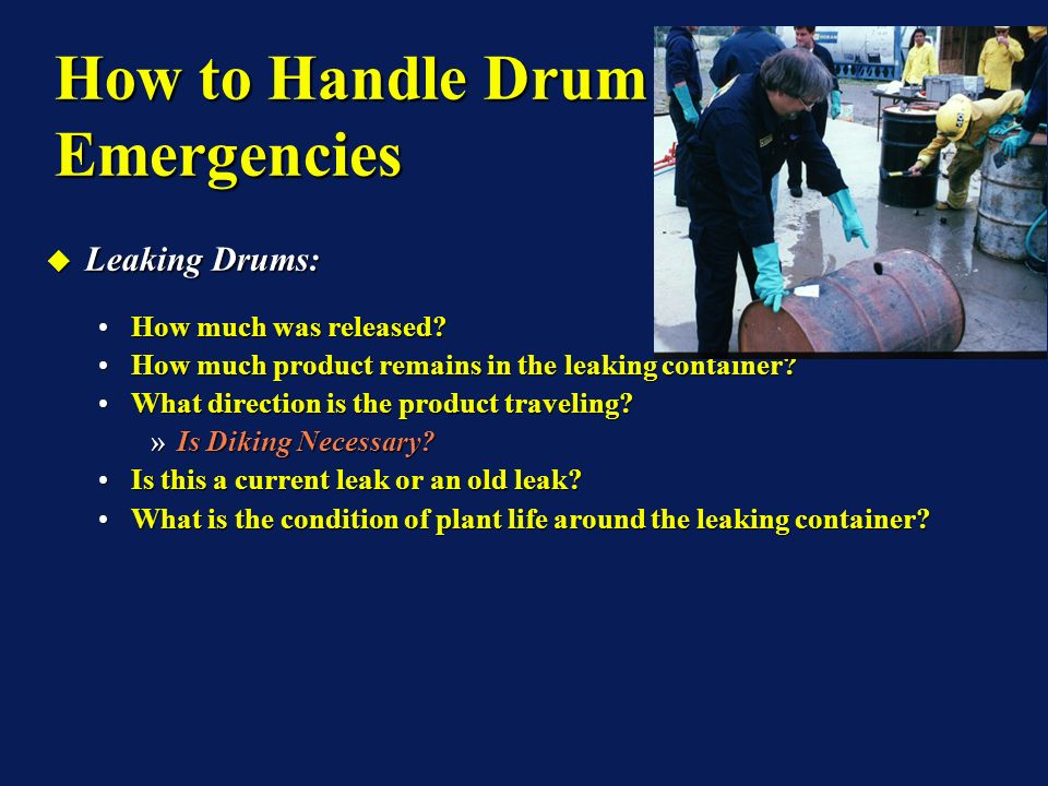 Leaking Drums: Leaking Drums: How much was released?How much was released? How much product remains in the leaking container?How much product remains