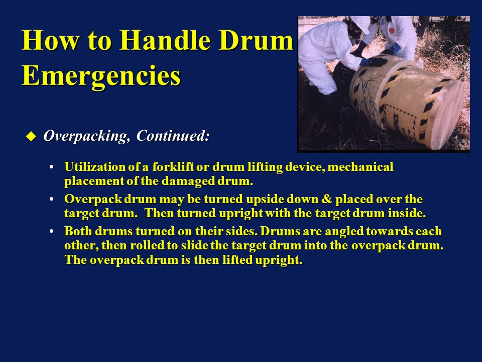 Overpacking, Continued: Overpacking, Continued: Utilization of a forklift or drum lifting device, mechanical placement of the damaged drum.Utilization