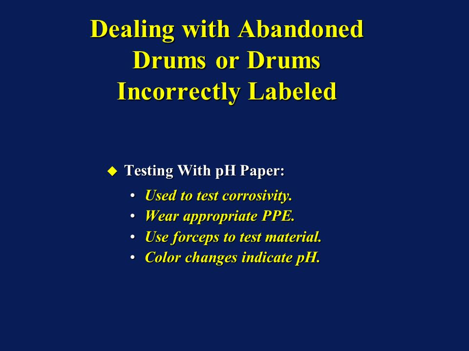 Testing With pH Paper: Testing With pH Paper: Used to test corrosivity.Used to test corrosivity. Wear appropriate PPE.Wear appropriate PPE. Use forcep