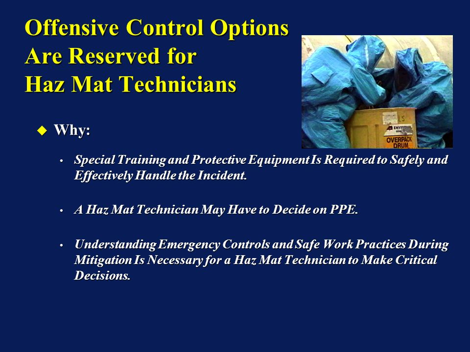 Offensive Control Options Are Reserved for Haz Mat Technicians Why: Why: Special Training and Protective Equipment Is Required to Safely and Effective