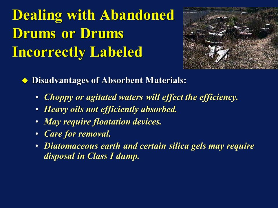 Disadvantages of Absorbent Materials: Disadvantages of Absorbent Materials: Choppy or agitated waters will effect the efficiency.Choppy or agitated waters will effect the efficiency.