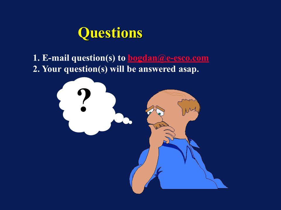 QuestionsQuestions .1. E-mail question(s) to bogdan@e-esco.combogdan@e-esco.com 2.