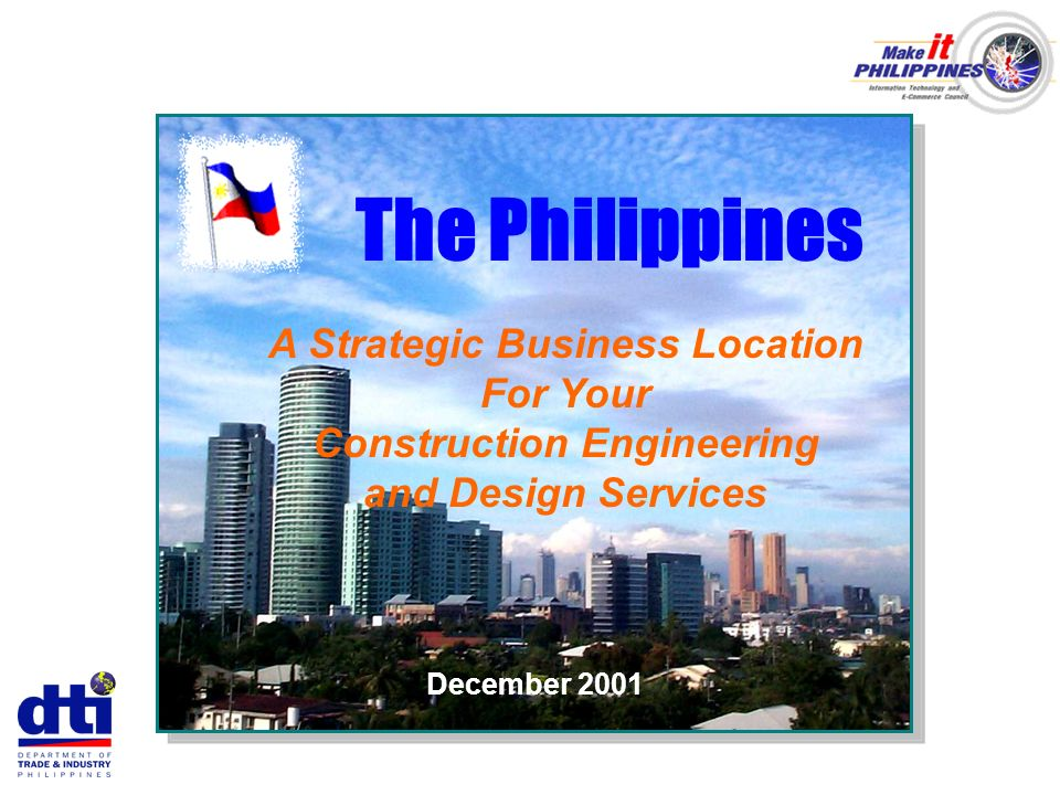 The Philippines A Strategic Business Location For Your Construction Engineering and Design Services December 2001