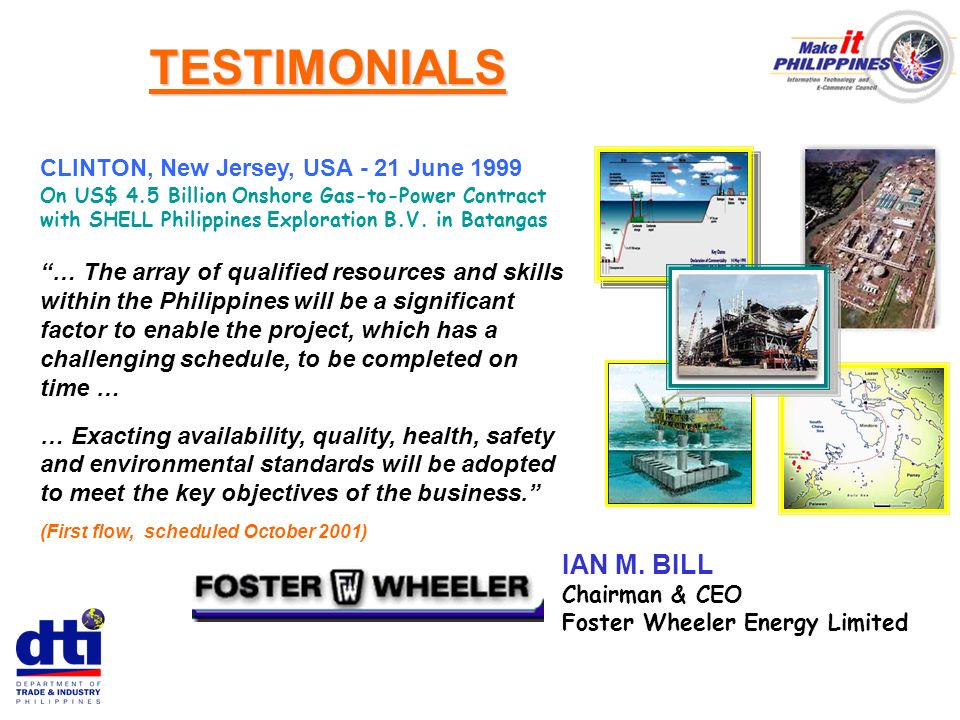 IAN M. BILL Chairman & CEO Foster Wheeler Energy Limited CLINTON, New Jersey, USA - 21 June 1999 On US$ 4.5 Billion Onshore Gas-to-Power Contract with