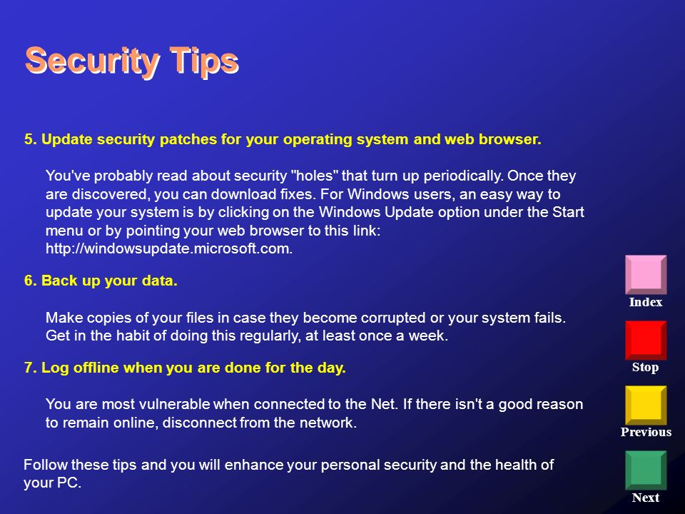 Stop Previous Next Index Security Tips 5. Update security patches for your operating system and web browser. You've probably read about security