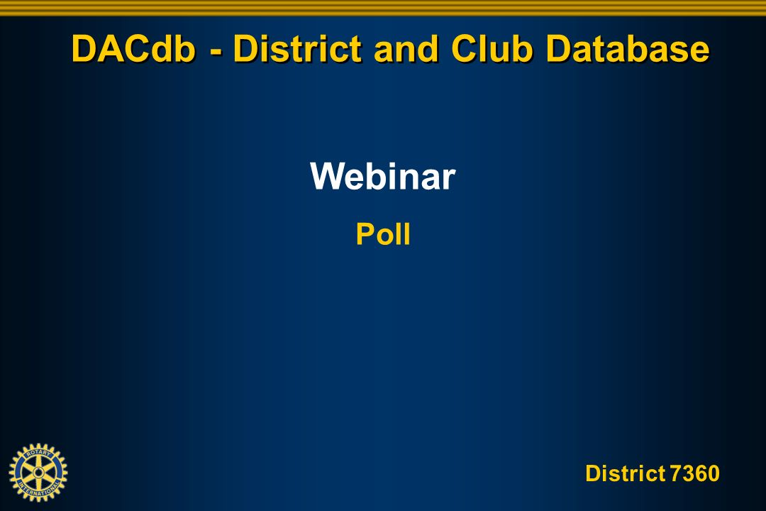 District 7360 DACdb - District and Club Database Webinar Poll