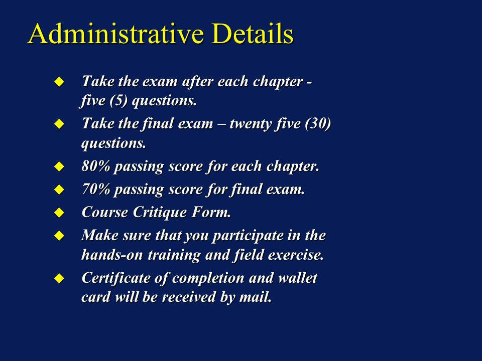 Administrative Details Administrative Details Take the exam after each chapter - five (5) questions.