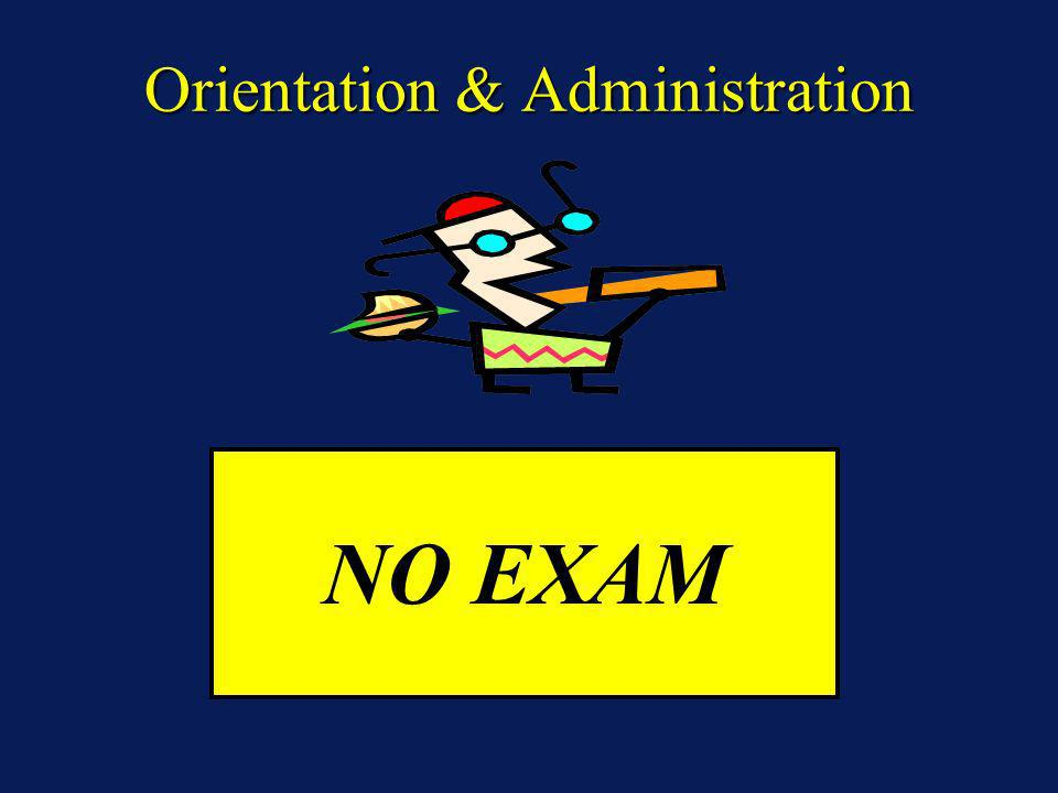 NO EXAM Orientation & Administration