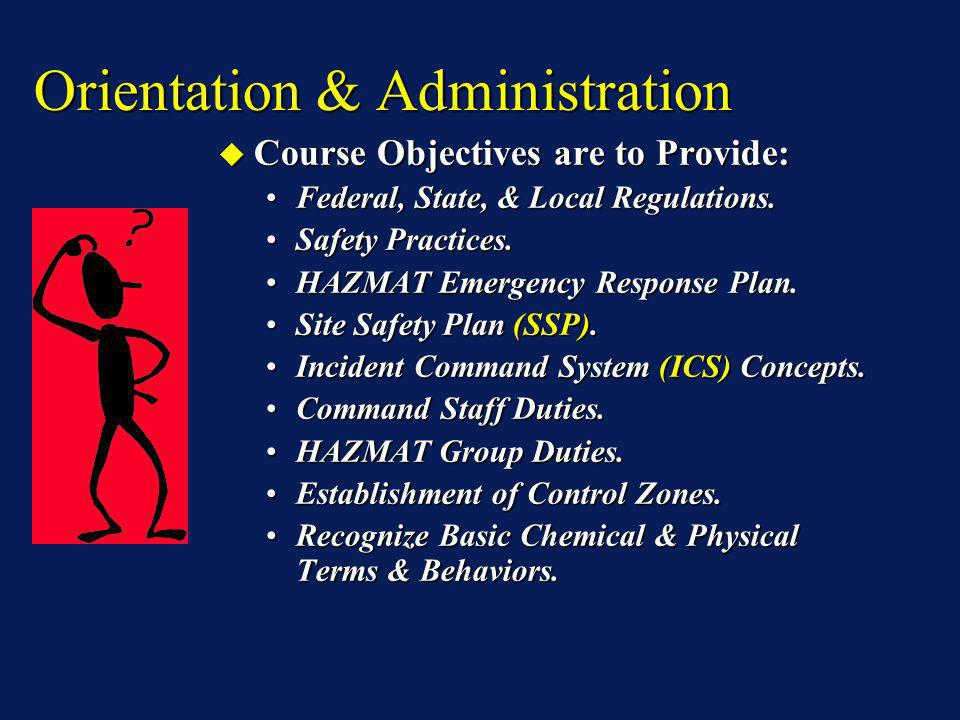 Orientation & Administration Course Objectives are to Provide, Continued: Course Objectives are to Provide, Continued: Types of Exposure, Toxic Effects, & Dose-Response Relationships.Types of Exposure, Toxic Effects, & Dose-Response Relationships.
