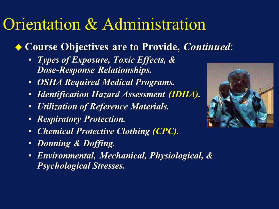Orientation & Administration Course Objectives are to Provide, Continued: Course Objectives are to Provide, Continued: Types of Exposure, Toxic Effect