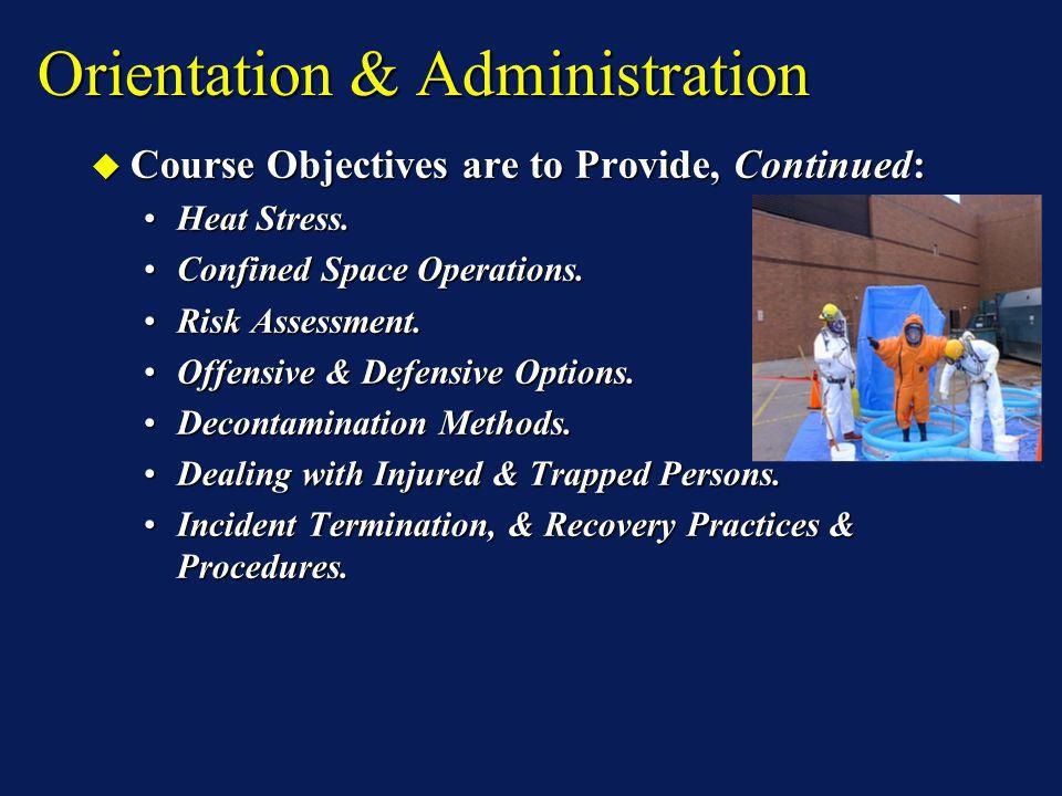 Orientation & Administration Course Objectives are to Provide, Continued: Course Objectives are to Provide, Continued: Heat Stress.Heat Stress. Confin