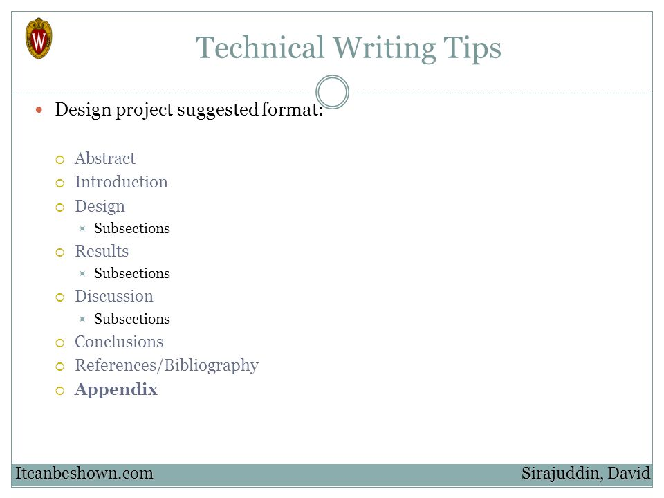 Technical Writing Tips Design project suggested format: Abstract Introduction Design Subsections Results Subsections Discussion Subsections Conclusion