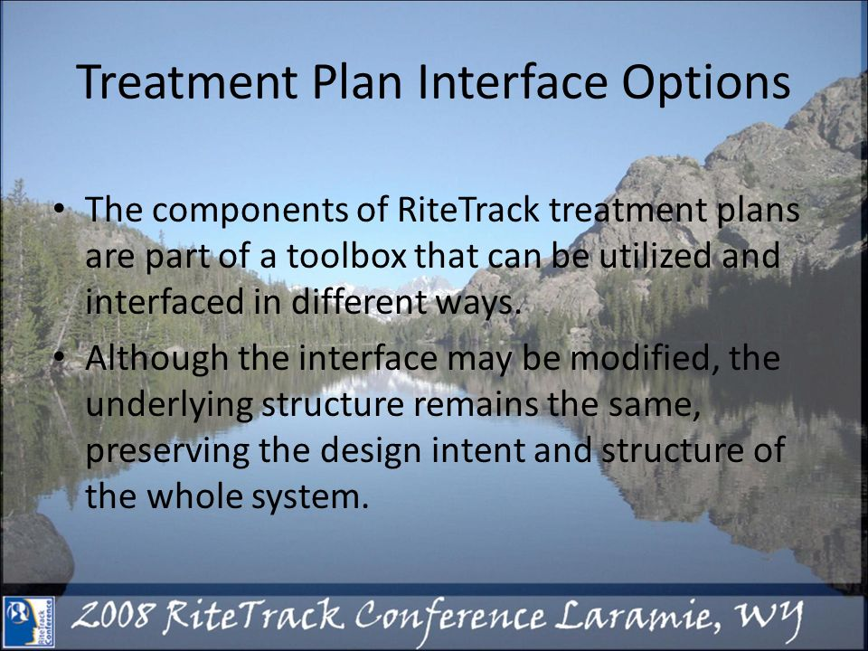 Treatment Plan Interface Options The components of RiteTrack treatment plans are part of a toolbox that can be utilized and interfaced in different ways.