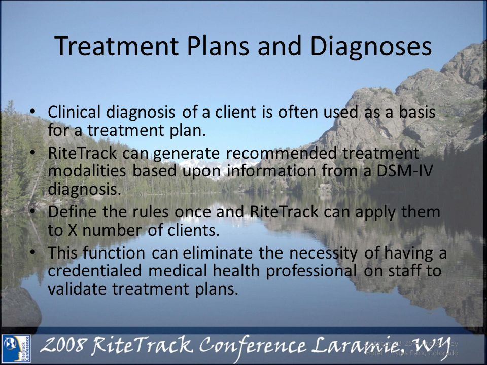 October 23-25 – The Stanley Hotel – Estes Park, Colorado Treatment Plans and Diagnoses Clinical diagnosis of a client is often used as a basis for a treatment plan.