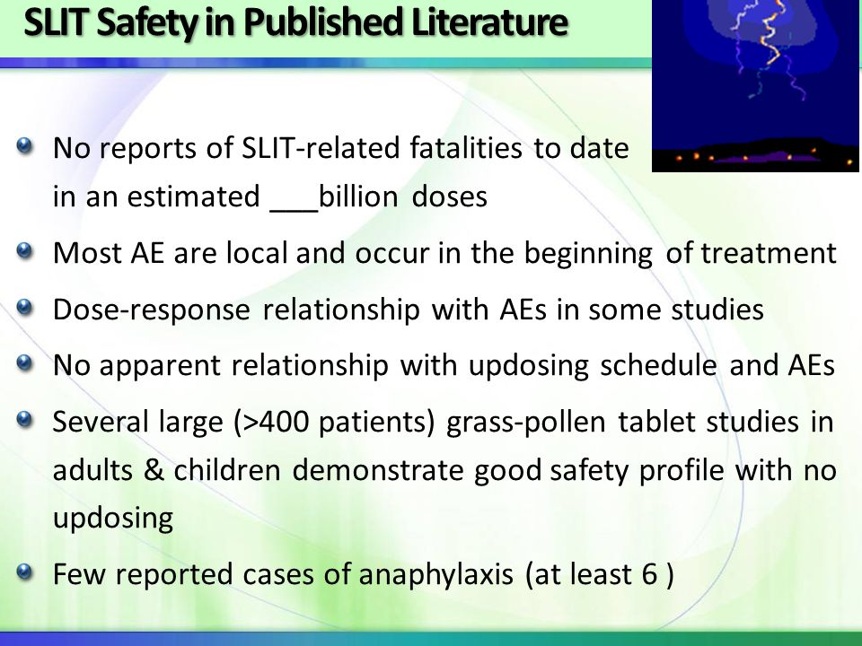 SLIT Safety in Published Literature SLIT Safety in Published Literature No reports of SLIT-related fatalities to date in an estimated ___billion doses
