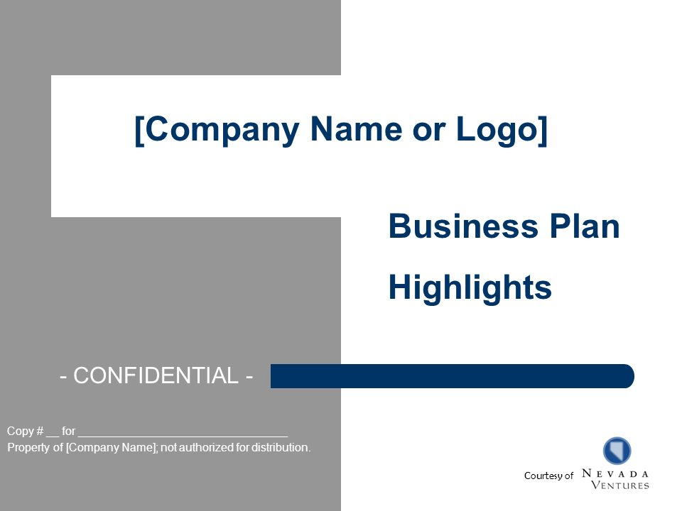[Company Name or Logo] Business Plan Highlights Copy # __ for _________________________________ Property of [Company Name]; not authorized for distribution.