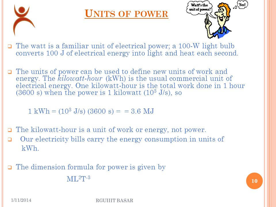 U NITS OF POWER C.G.S System erg/sec M.K.S System joule/sec (or) kg m 2 s -3 (or) watt In the British system, work is expressed in foot-pounds, and the unit of power is the foot-pound per second.