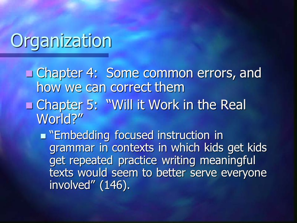 Organization Chapter 4: Some common errors, and how we can correct them Chapter 4: Some common errors, and how we can correct them Chapter 5: Will it