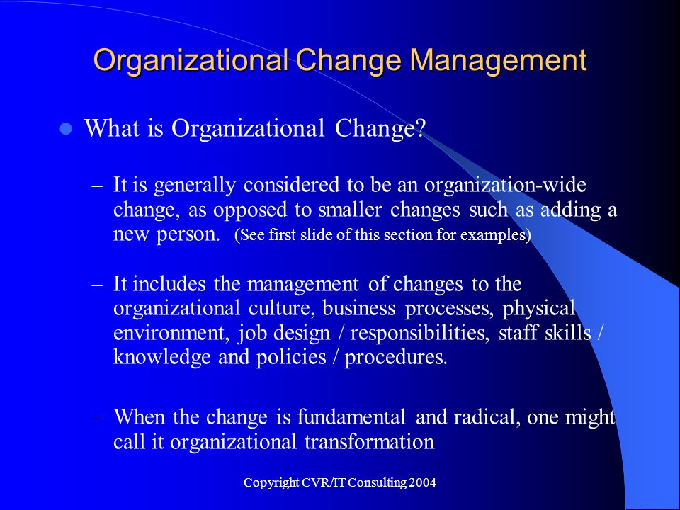 Copyright CVR/IT Consulting 2004 Organizational Change Management What provokes Organizational Change.