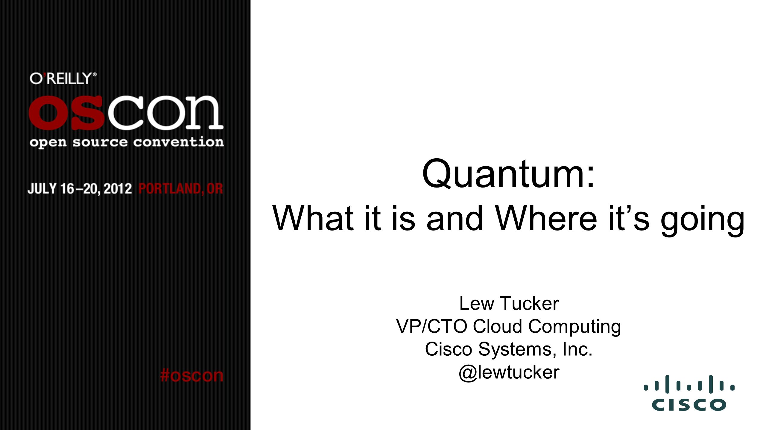 Quantum: What it is and Where its going Lew Tucker VP/CTO Cloud Computing Cisco Systems, Inc. @lewtucker