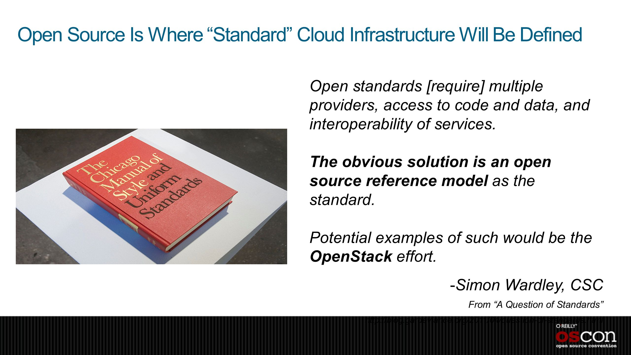 Open Source Is Where Standard Cloud Infrastructure Will Be Defined Open standards [require] multiple providers, access to code and data, and interoper