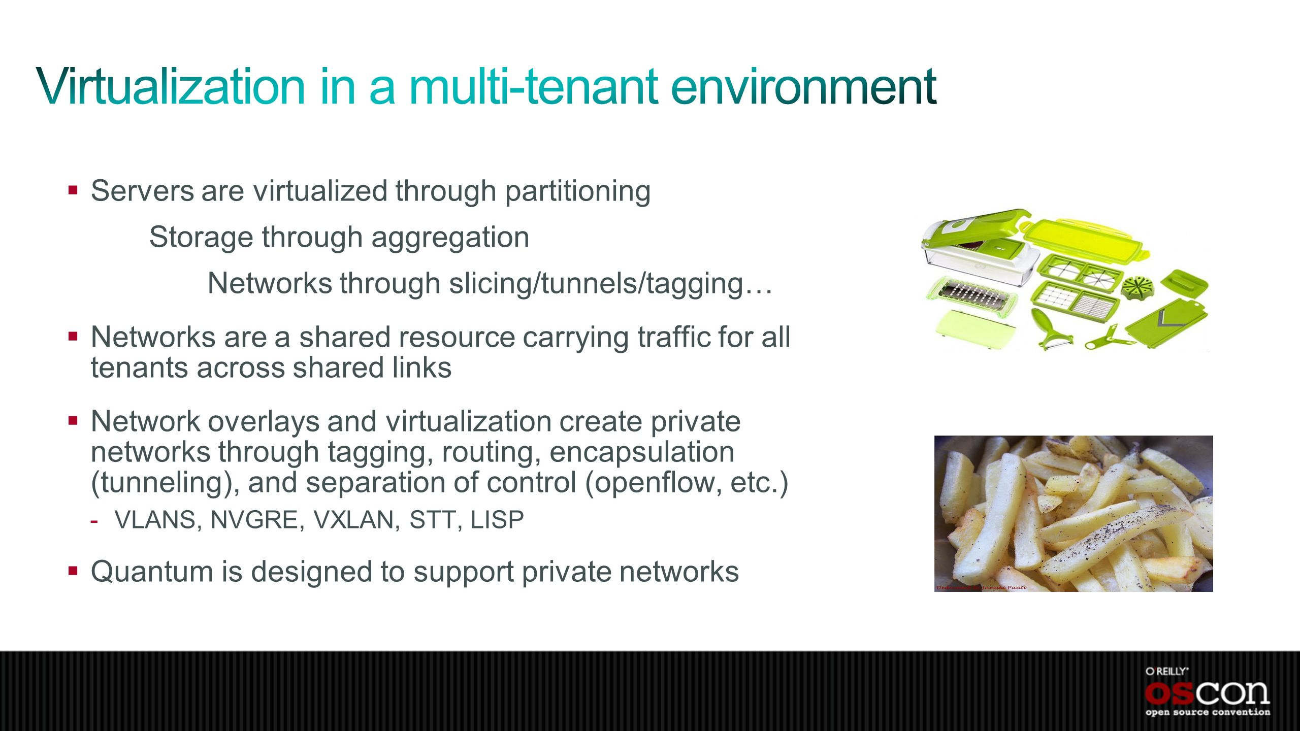 Servers are virtualized through partitioning Storage through aggregation Networks through slicing/tunnels/tagging… Networks are a shared resource carr