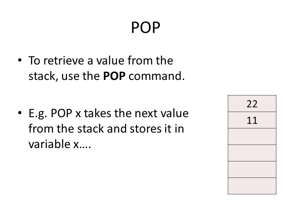 POP To retrieve a value from the stack, use the POP command.