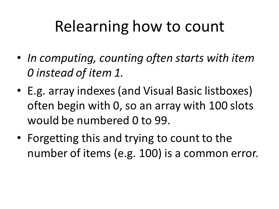 Relearning how to count In computing, counting often starts with item 0 instead of item 1.