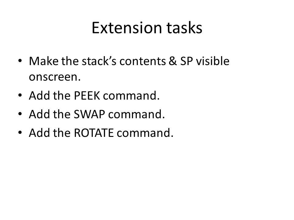 Extension tasks Make the stacks contents & SP visible onscreen.