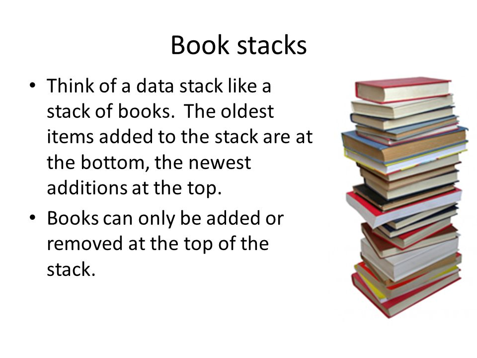Book stacks Think of a data stack like a stack of books.