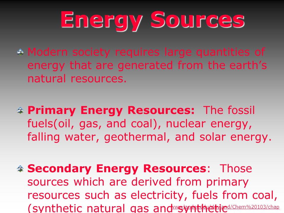 Energy Sources Modern society requires large quantities of energy that are generated from the earths natural resources. Primary Energy Resources: The