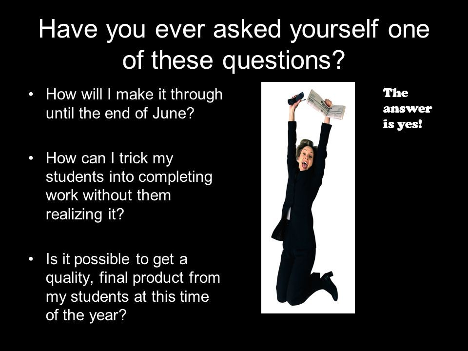 Have you ever asked yourself one of these questions? How will I make it through until the end of June? How can I trick my students into completing wor