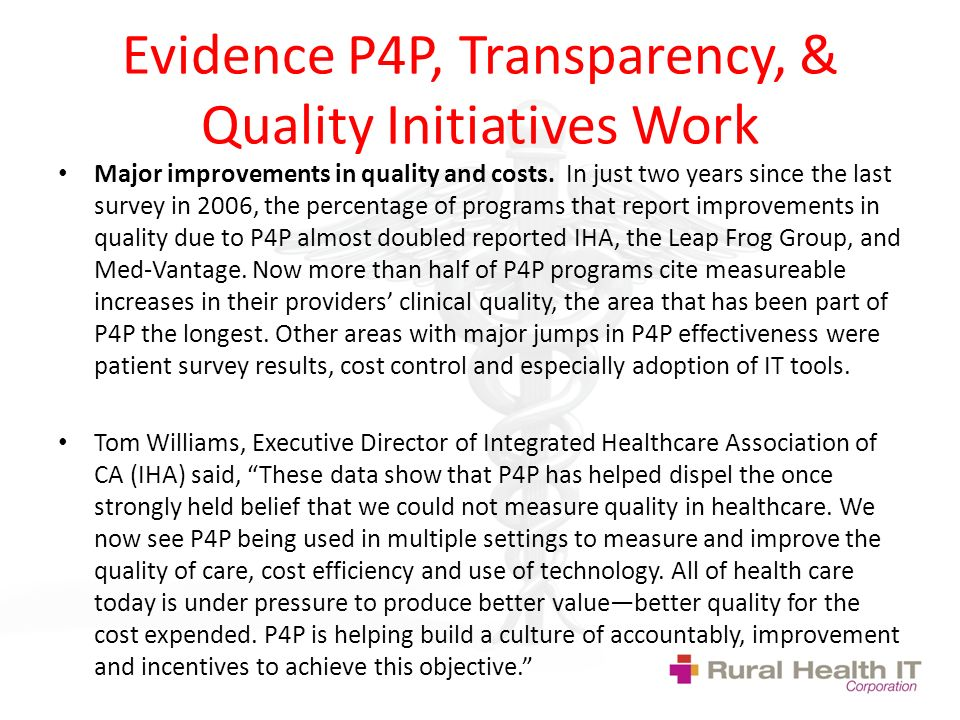 Evidence P4P, Transparency, & Quality Initiatives Work Major improvements in quality and costs.