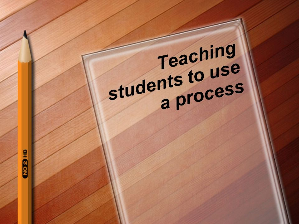 Teaching students to use a process