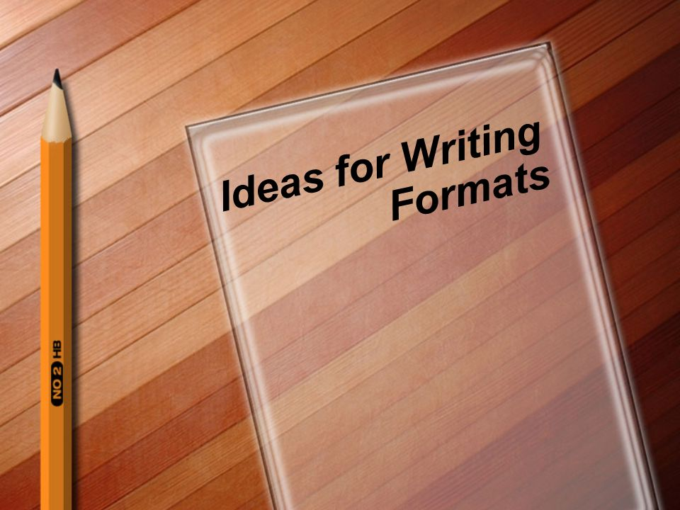 Ideas for Writing Formats