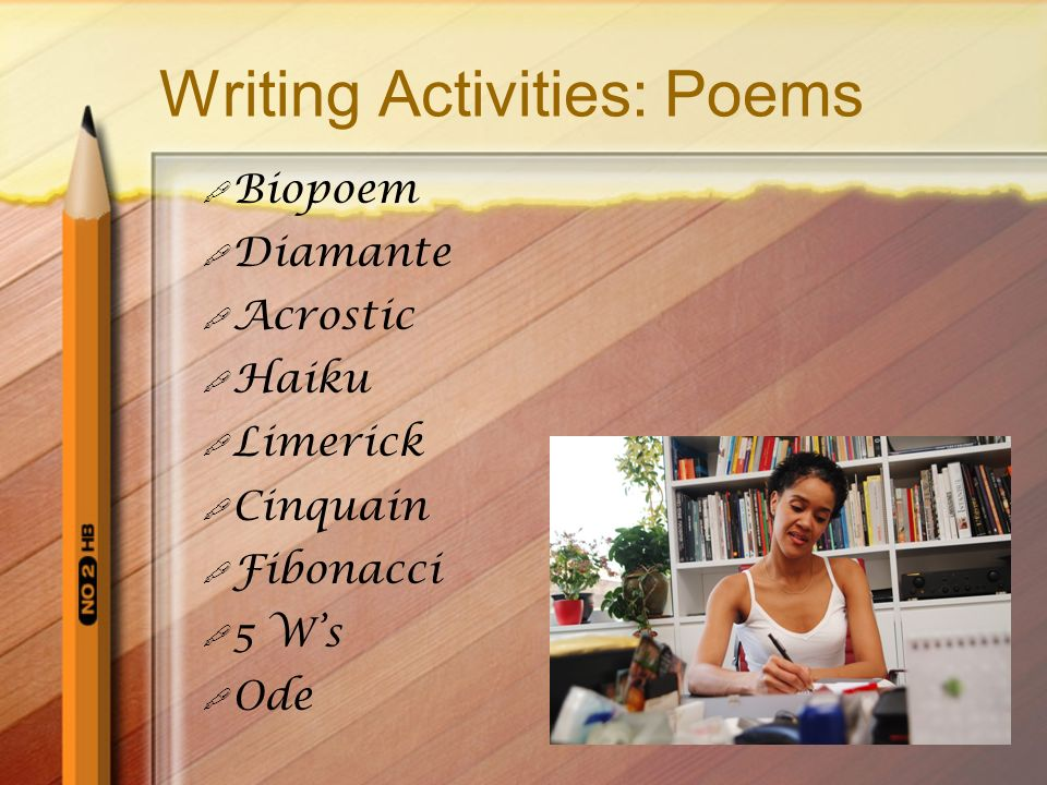 Writing Activities: Poems Biopoem Diamante Acrostic Haiku Limerick Cinquain Fibonacci 5 Ws Ode