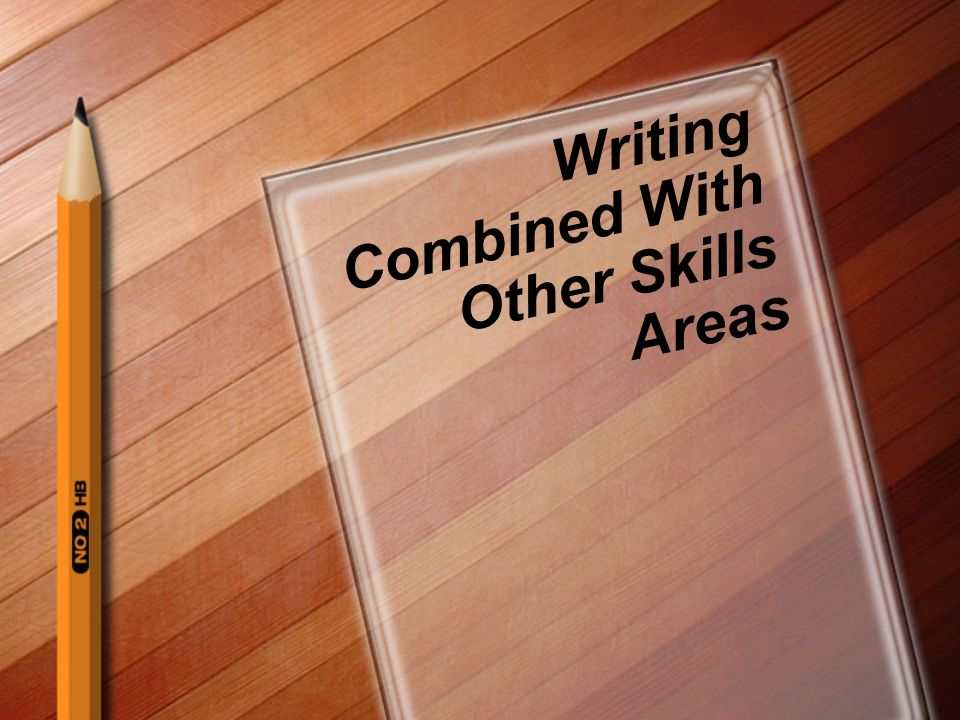 Writing Combined With Other Skills Areas