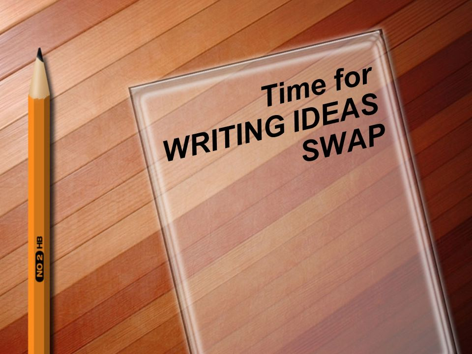 Time for WRITING IDEAS SWAP