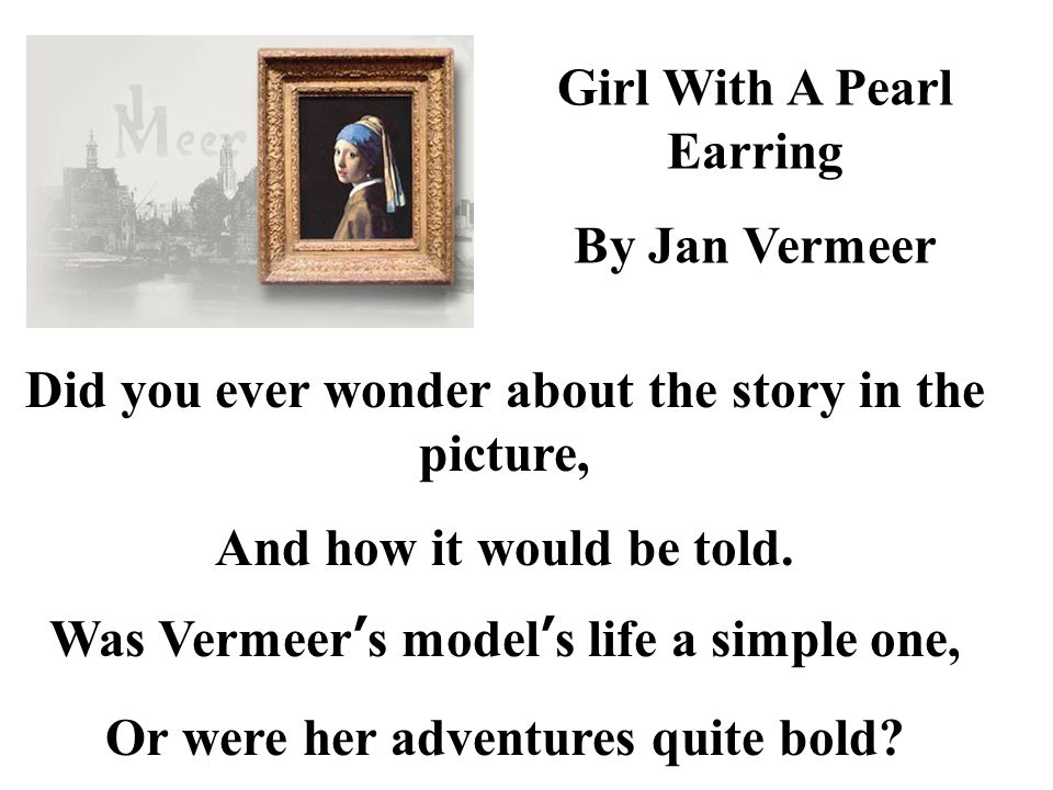 Girl With A Pearl Earring By Jan Vermeer Did you ever wonder about the story in the picture, And how it would be told.