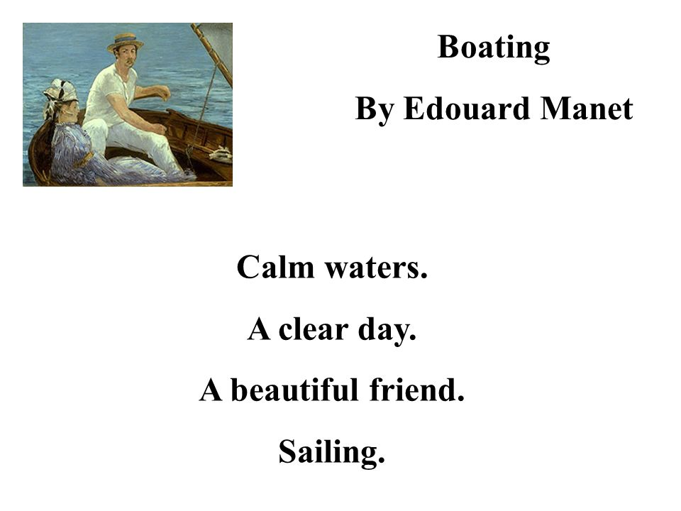 Boating By Edouard Manet Calm waters. A clear day. A beautiful friend. Sailing.